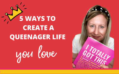 5 Ways to Create a Queenager Life you Love