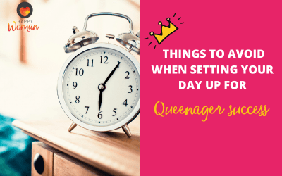 Things To Avoid When Setting Your Day Up For Queenager Success