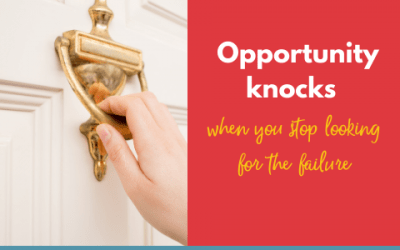 Opportunity Knocks When You Stop Looking for Failure